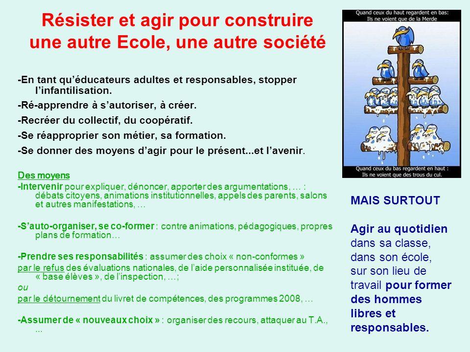 Résister et agir pour construire une autre Ecole, une autre société -En tant quéducateurs adultes et responsables, stopper linfantilisation. -Ré-appre