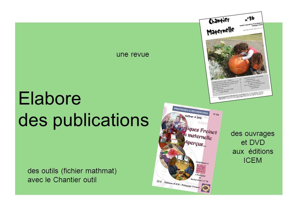 Elabore des publications une revue des ouvrages et DVD aux éditions ICEM des outils (fichier mathmat) avec le Chantier outil