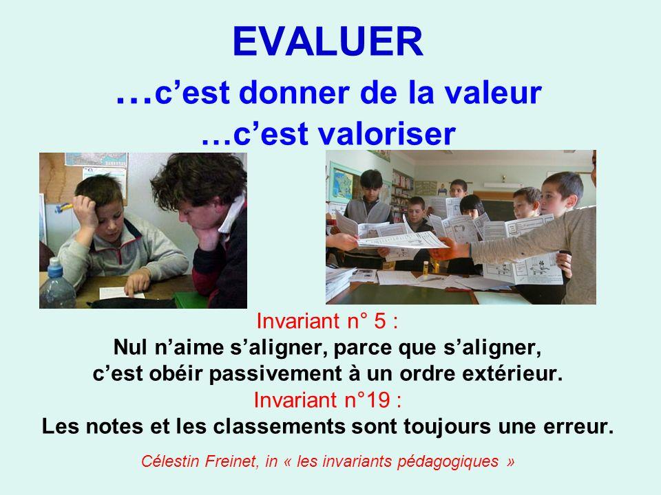 EVALUER … cest donner de la valeur …cest valoriser Invariant n° 5 : Nul naime saligner, parce que saligner, cest obéir passivement à un ordre extérieu