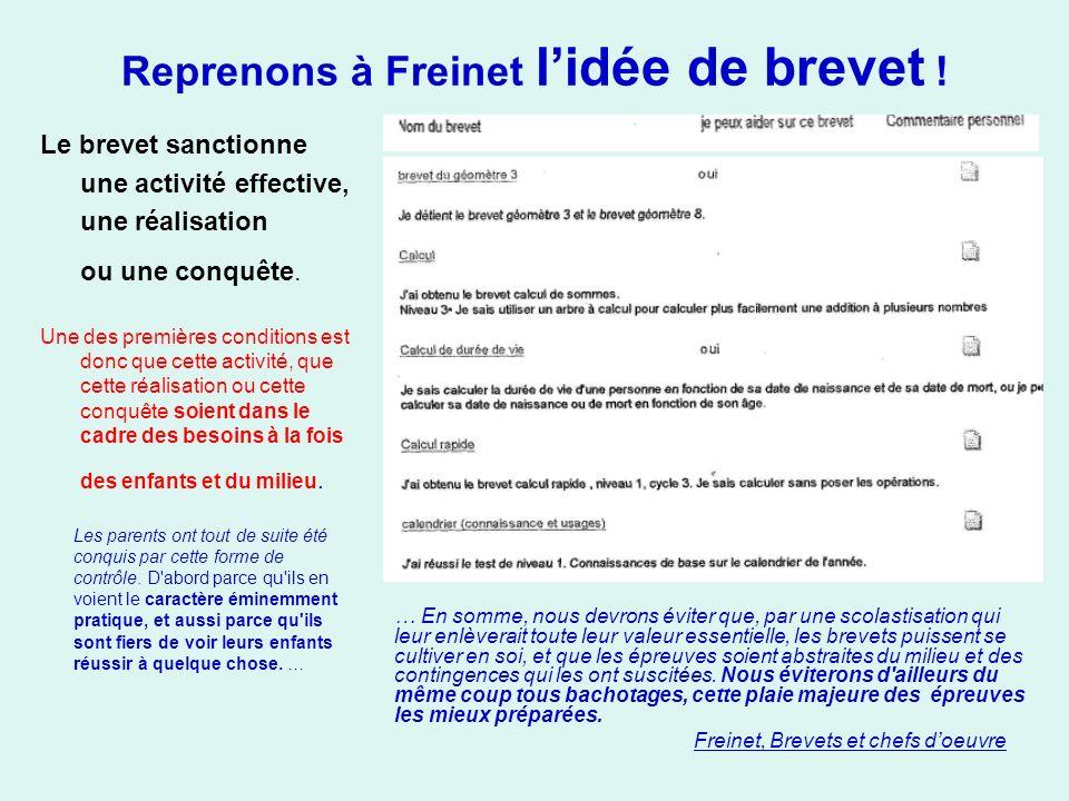 Reprenons à Freinet lidée de brevet ! Le brevet sanctionne une activité effective, une réalisation ou une conquête. Une des premières conditions est d