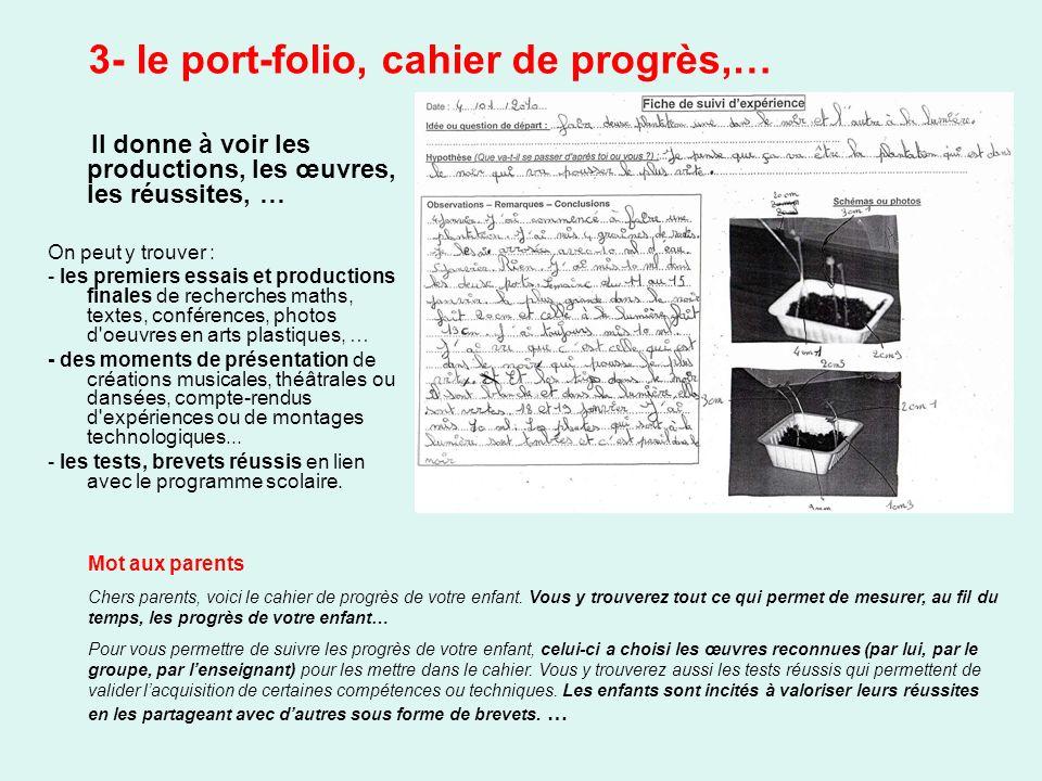 3- le port-folio, cahier de progrès,… Il donne à voir les productions, les œuvres, les réussites, … On peut y trouver : - les premiers essais et produ