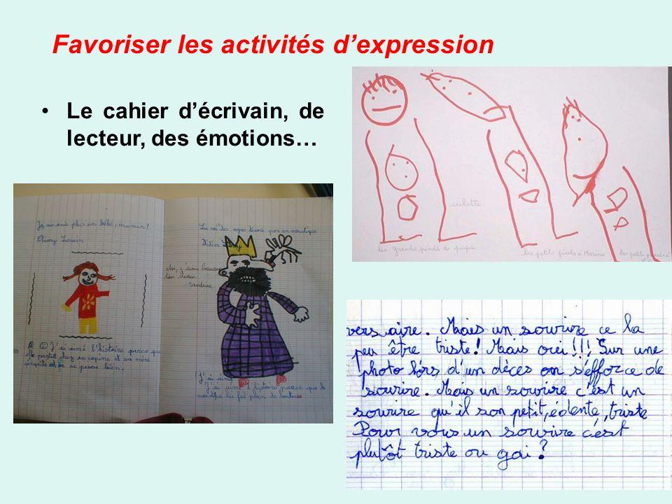 Favoriser les activités dexpression Le cahier décrivain, de lecteur, des émotions…