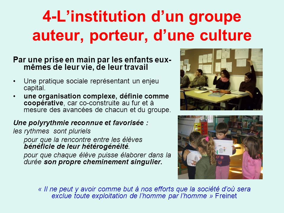 4-Linstitution dun groupe auteur, porteur, dune culture Par une prise en main par les enfants eux- mêmes de leur vie, de leur travail Une pratique soc