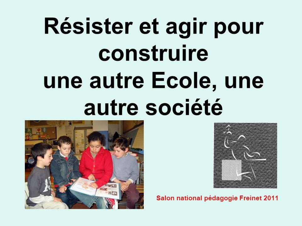 Résister et agir pour construire une autre Ecole, une autre société Salon national pédagogie Freinet 2011