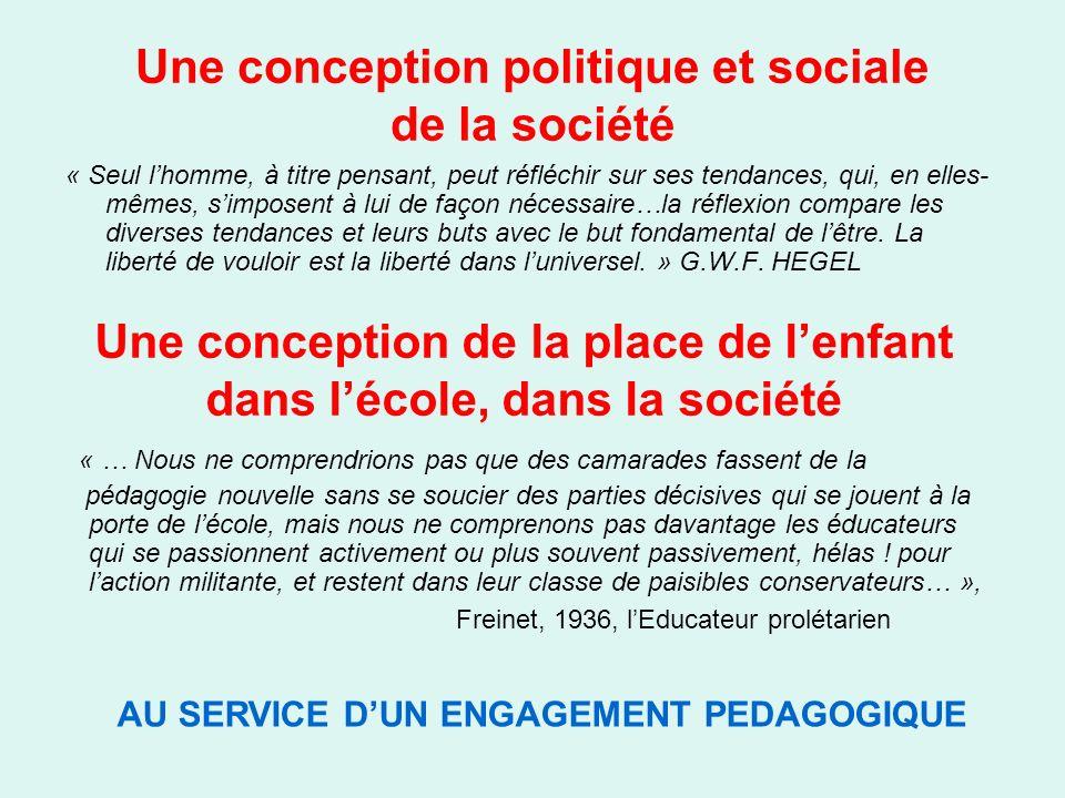 Une conception politique et sociale de la société Une conception de la place de lenfant dans lécole, dans la société AU SERVICE DUN ENGAGEMENT PEDAGOG