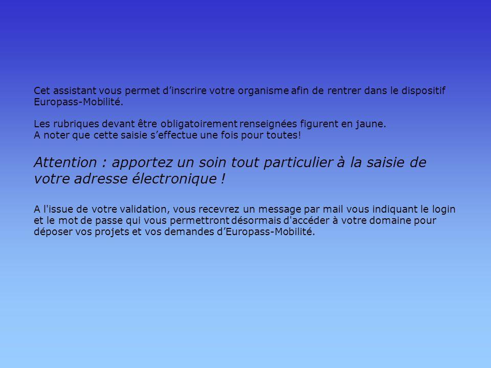 Cet assistant vous permet dinscrire votre organisme afin de rentrer dans le dispositif Europass-Mobilité. Attention : apportez un soin tout particulie