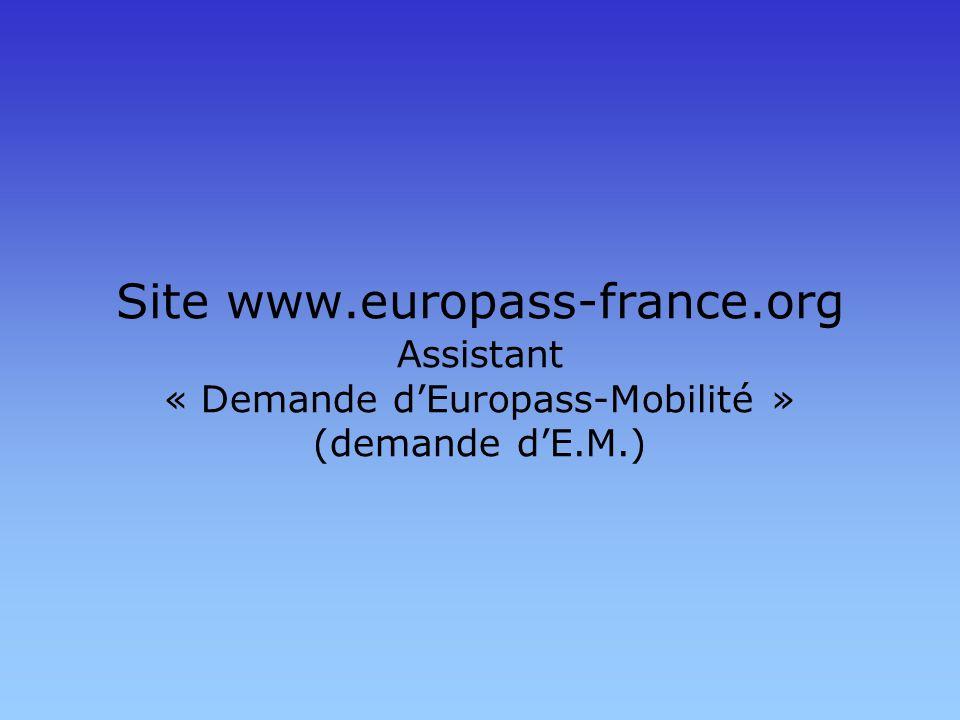 Site www.europass-france.org Assistant « Demande dEuropass-Mobilité » (demande dE.M.)