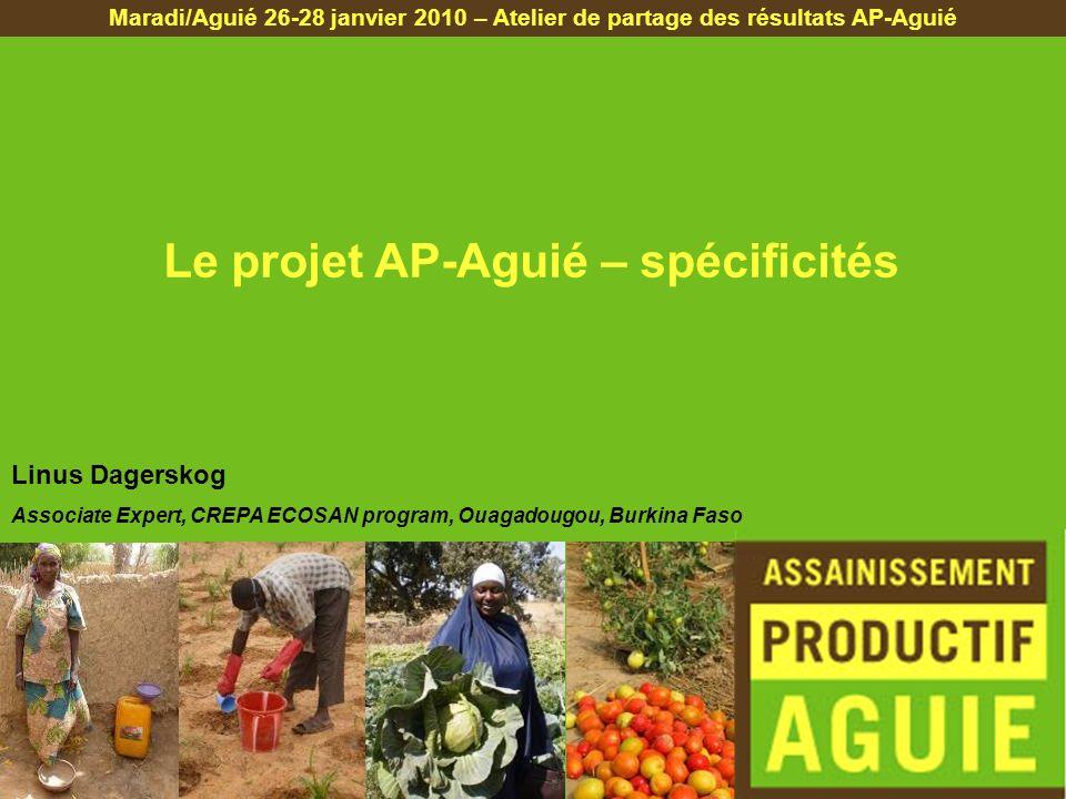 Le projet AP-Aguié – spécificités Maradi/Aguié 26-28 janvier 2010 – Atelier de partage des résultats AP-Aguié Linus Dagerskog Associate Expert, CREPA ECOSAN program, Ouagadougou, Burkina Faso