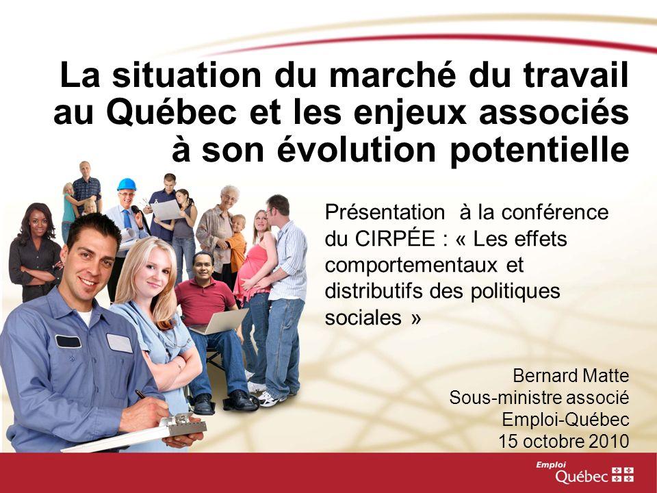 La situation du marché du travail au Québec et les enjeux associés à son évolution potentielle Bernard Matte Sous-ministre associé Emploi-Québec 15 oc