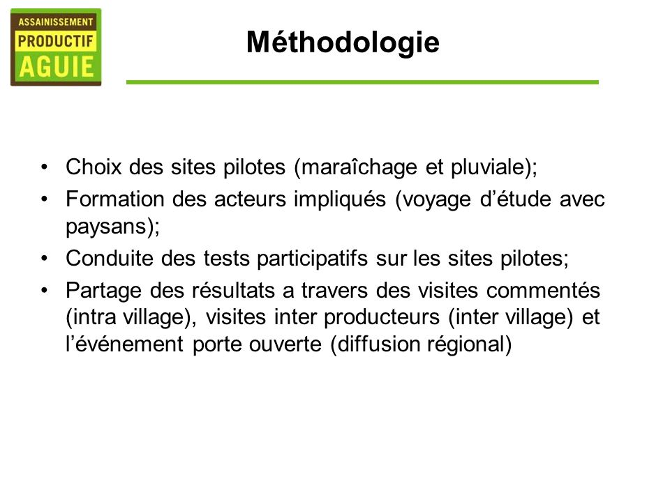 Méthodologie Choix des sites pilotes (maraîchage et pluviale); Formation des acteurs impliqués (voyage détude avec paysans); Conduite des tests partic