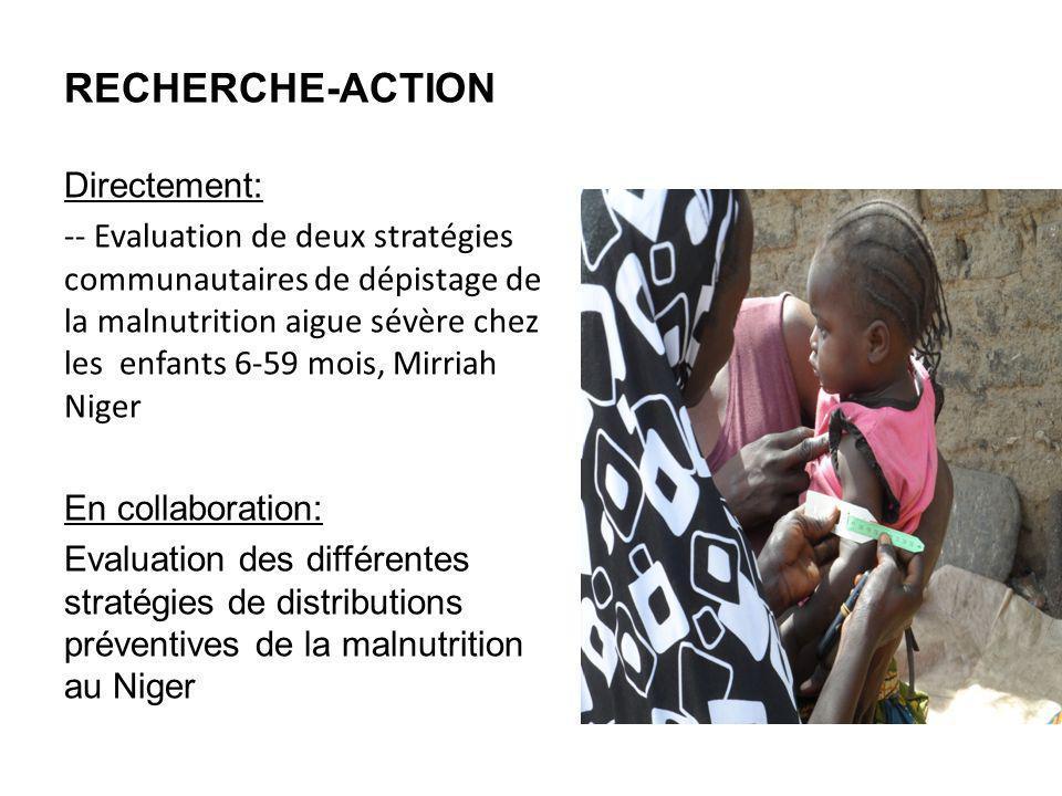RECHERCHE-ACTION Directement: -- Evaluation de deux stratégies communautaires de dépistage de la malnutrition aigue sévère chez les enfants 6-59 mois,