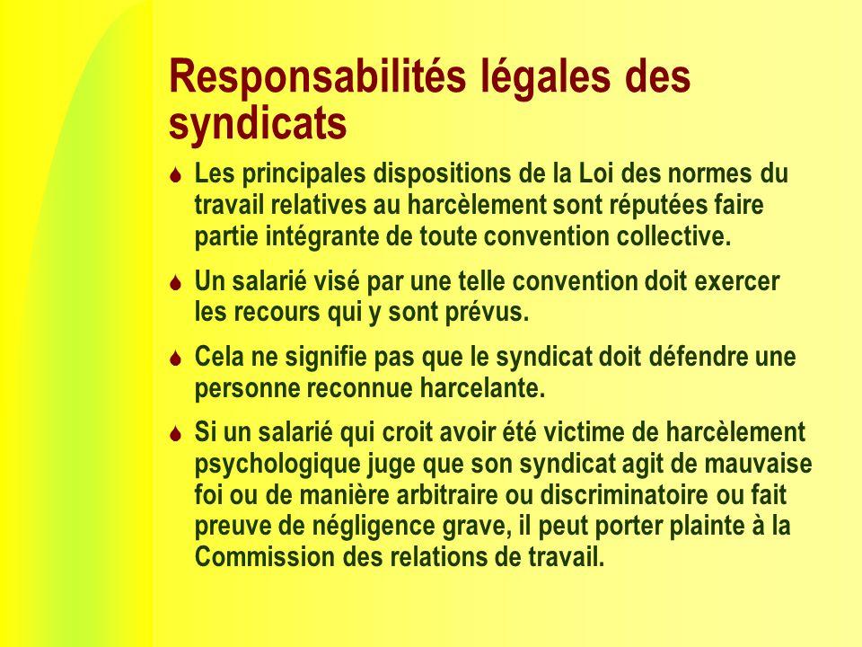 Responsabilités légales des syndicats Les principales dispositions de la Loi des normes du travail relatives au harcèlement sont réputées faire partie intégrante de toute convention collective.
