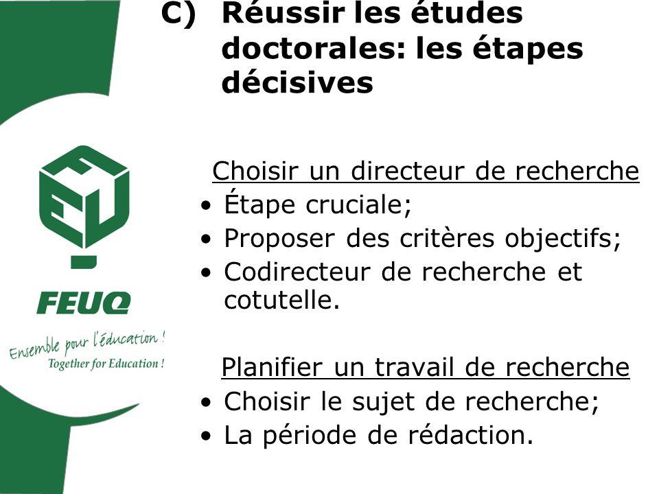 C)Réussir les études doctorales: les étapes décisives Choisir un directeur de recherche Étape cruciale; Proposer des critères objectifs; Codirecteur de recherche et cotutelle.