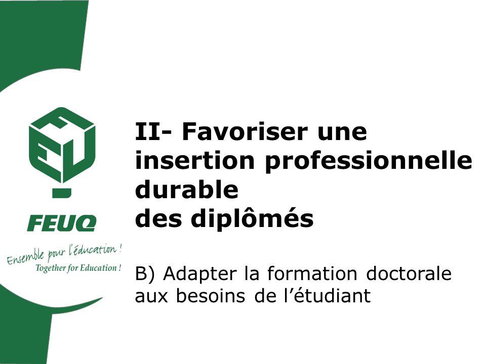 II- Favoriser une insertion professionnelle durable des diplômés B) Adapter la formation doctorale aux besoins de létudiant