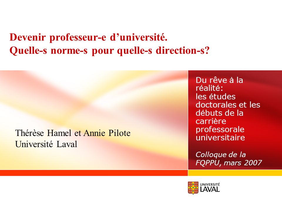 Du rêve à la réalité: les études doctorales et les débuts de la carrière professorale universitaire Colloque de la FQPPU, mars 2007 Devenir professeur-e duniversité.