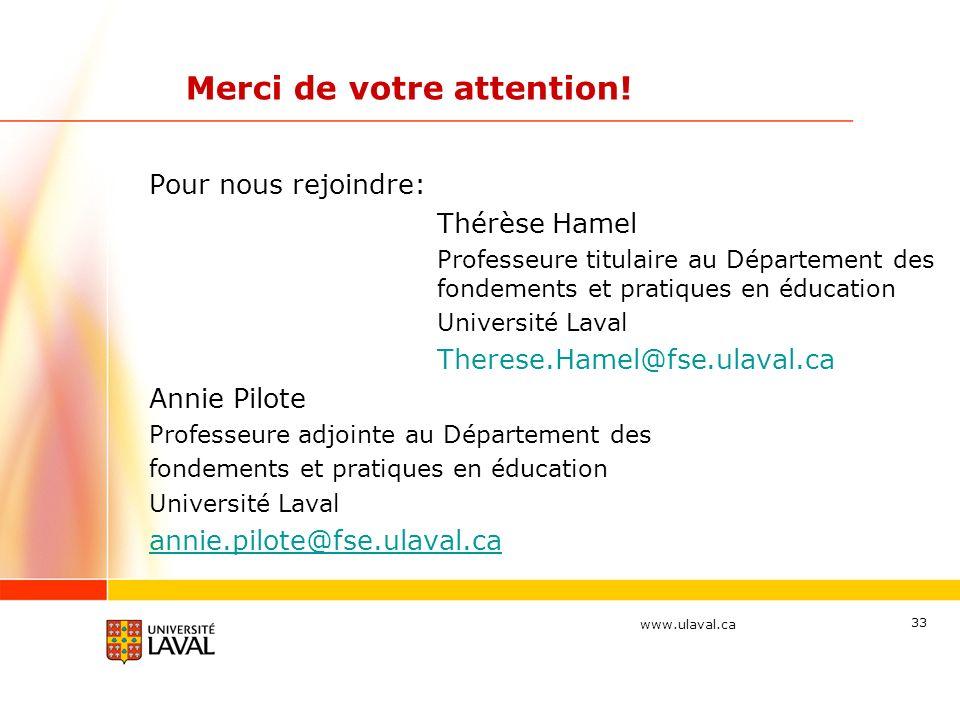 www.ulaval.ca 33 Merci de votre attention! Pour nous rejoindre: Thérèse Hamel Professeure titulaire au Département des fondements et pratiques en éduc