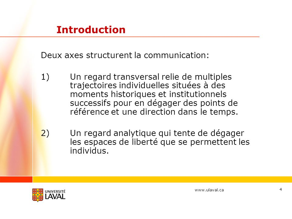 www.ulaval.ca 4 Introduction Deux axes structurent la communication: 1)Un regard transversal relie de multiples trajectoires individuelles situées à d