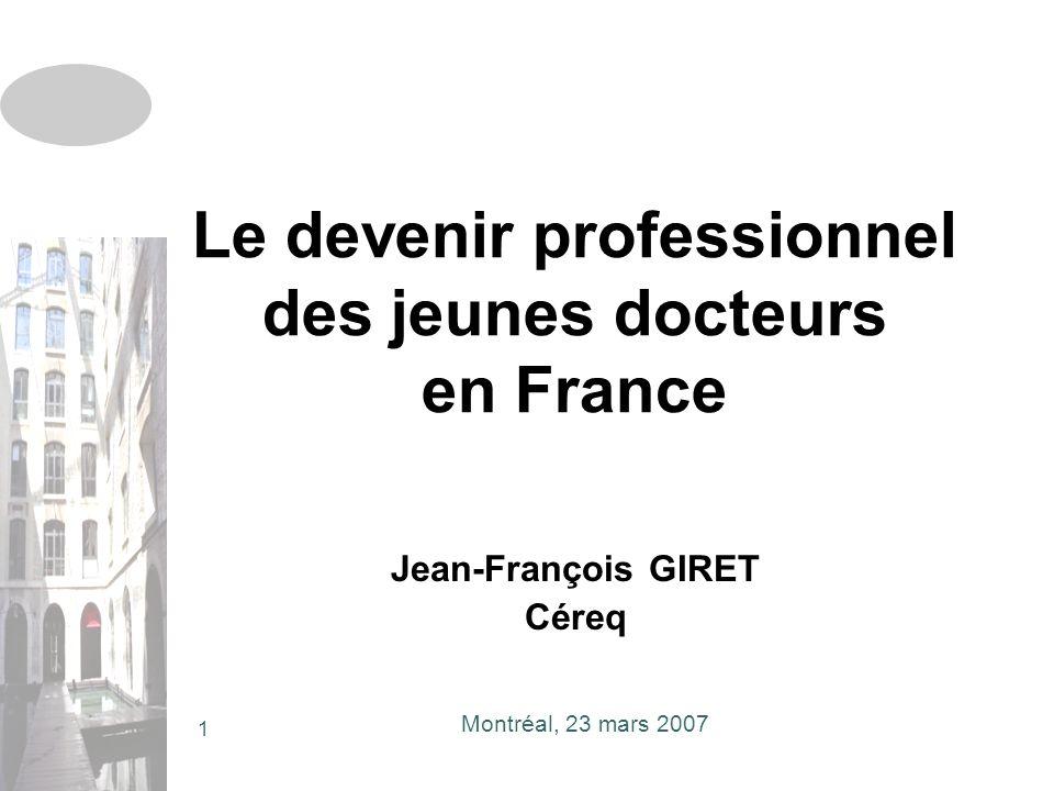 Montréal, 23 mars 2007 1 Le devenir professionnel des jeunes docteurs en France Jean-François GIRET Céreq