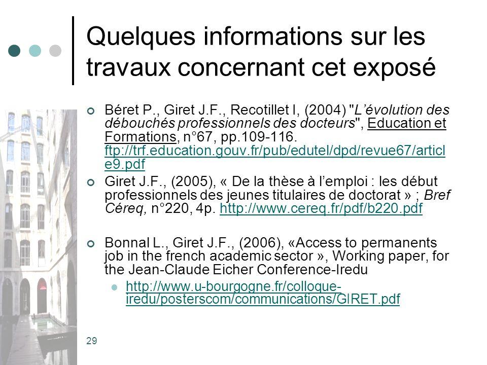29 Quelques informations sur les travaux concernant cet exposé Béret P., Giret J.F., Recotillet I, (2004) Lévolution des débouchés professionnels des docteurs , Education et Formations, n°67, pp.109-116.