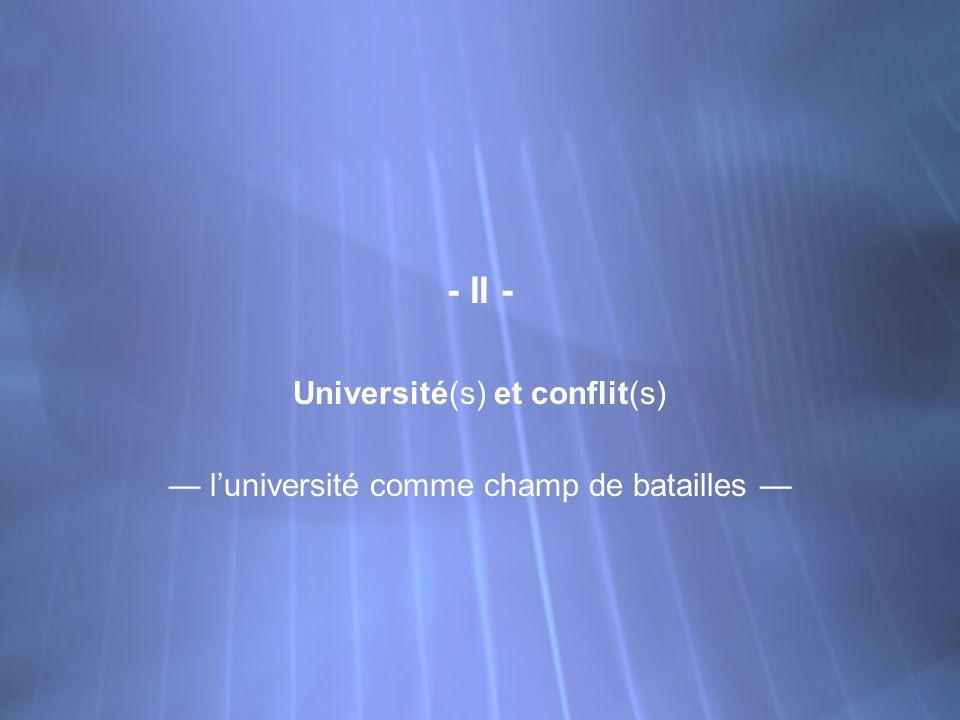 - II - Université(s) et conflit(s) luniversité comme champ de batailles - II - Université(s) et conflit(s) luniversité comme champ de batailles