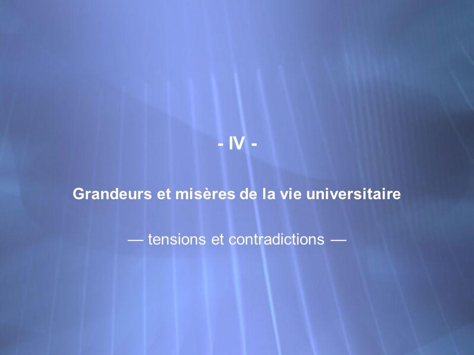 - IV - Grandeurs et misères de la vie universitaire tensions et contradictions - IV - Grandeurs et misères de la vie universitaire tensions et contrad