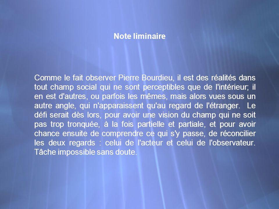 Note liminaire Comme le fait observer Pierre Bourdieu, il est des réalités dans tout champ social qui ne sont perceptibles que de l'intérieur; il en e