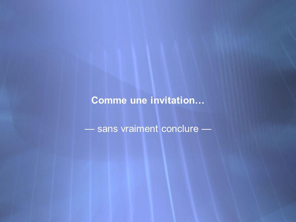 Comme une invitation… sans vraiment conclure Comme une invitation… sans vraiment conclure