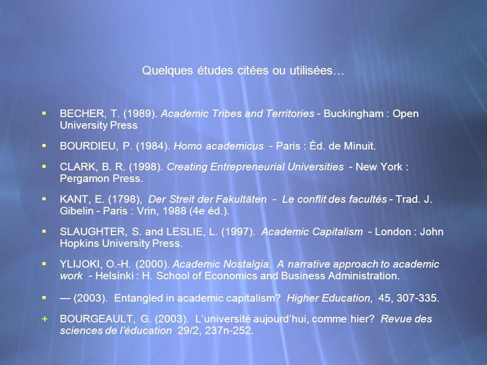 Quelques études citées ou utilisées… BECHER, T. (1989). Academic Tribes and Territories - Buckingham : Open University Press BOURDIEU, P. (1984). Homo
