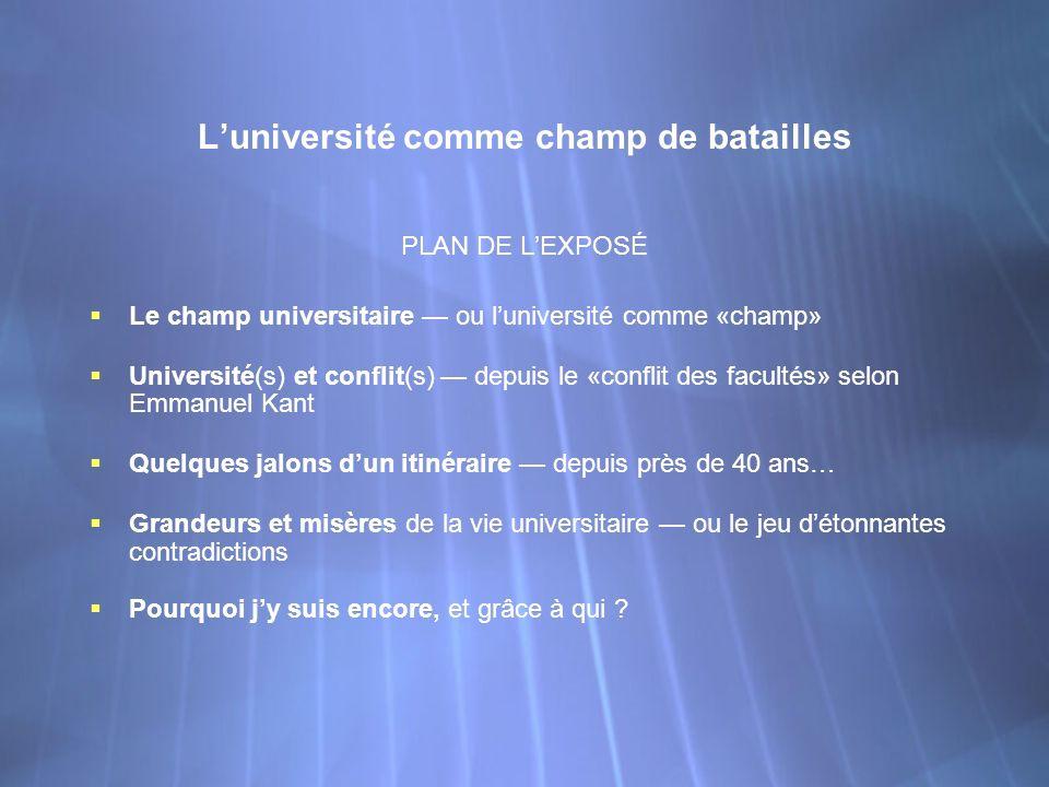 Luniversité comme champ de batailles PLAN DE LEXPOSÉ Le champ universitaire ou luniversité comme «champ» Université(s) et conflit(s) depuis le «confli