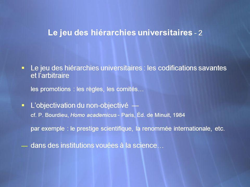 Le jeu des hiérarchies universitaires - 2 Le jeu des hiérarchies universitaires : les codifications savantes et larbitraire les promotions : les règle