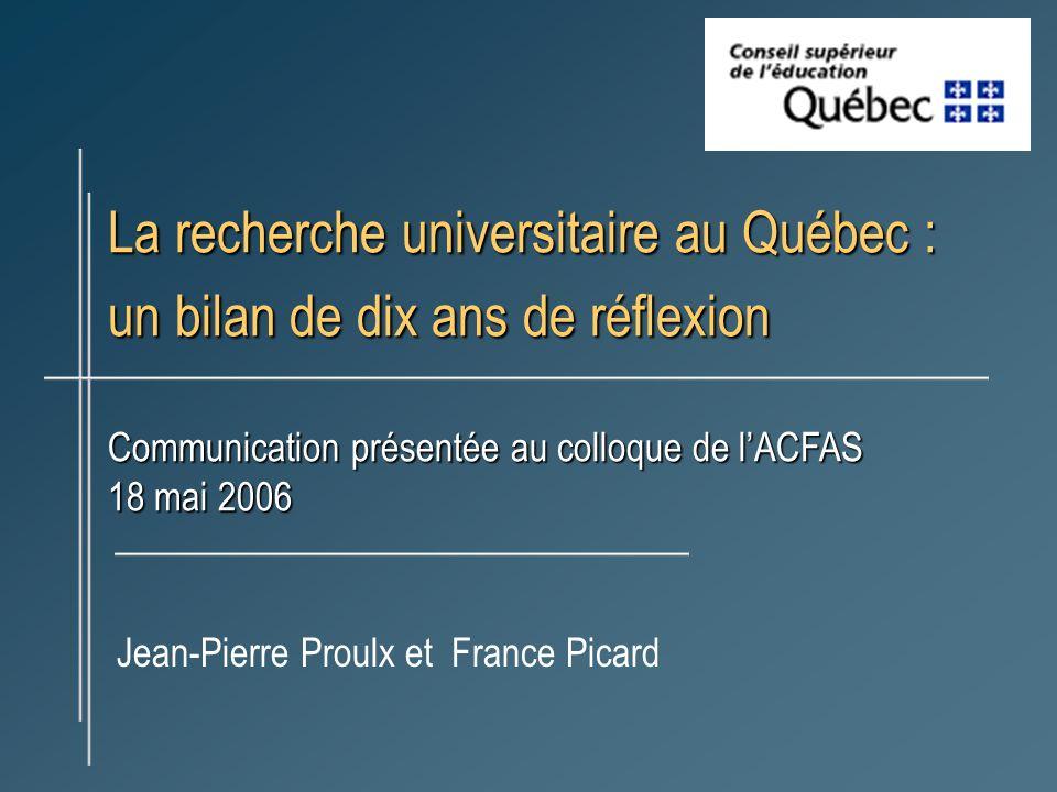La recherche universitaire au Québec : un bilan de dix ans de réflexion Communication présentée au colloque de lACFAS 18 mai 2006 Jean-Pierre Proulx et France Picard