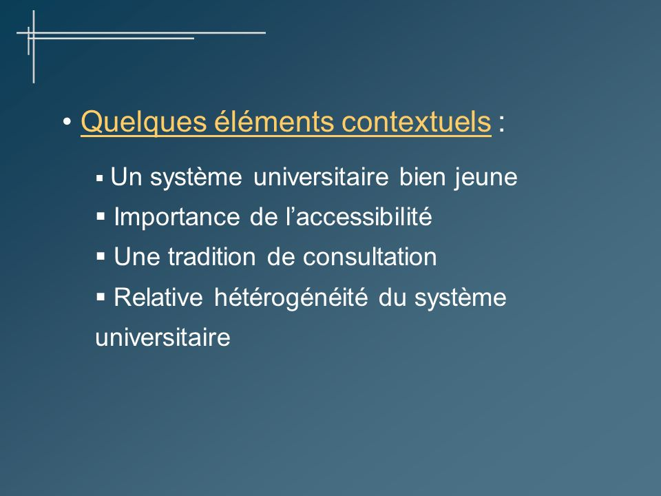 Quelques éléments contextuels : Un système universitaire bien jeune Importance de laccessibilité Une tradition de consultation Relative hétérogénéité