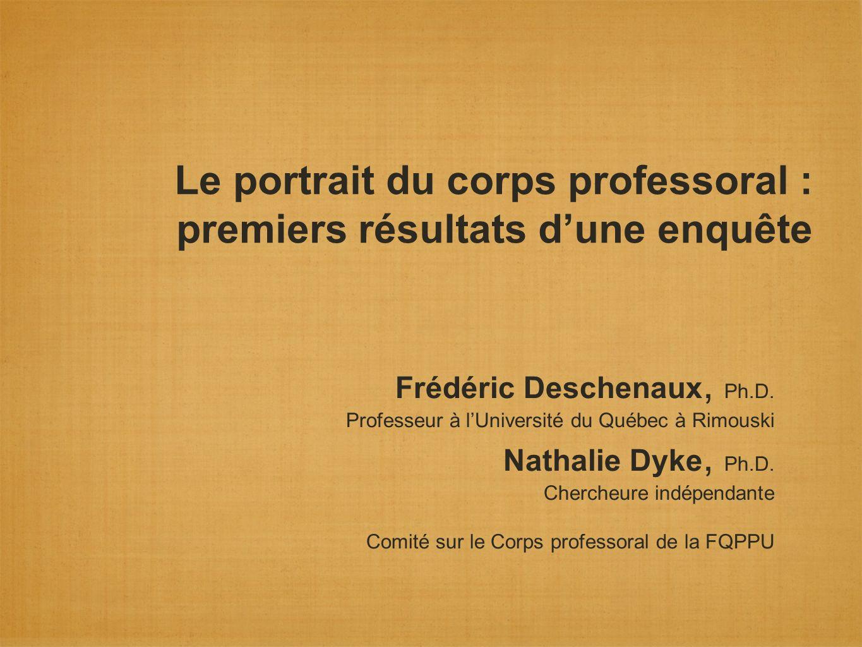 Le portrait du corps professoral : premiers résultats dune enquête Frédéric Deschenaux, Ph.D. Professeur à lUniversité du Québec à Rimouski Nathalie D