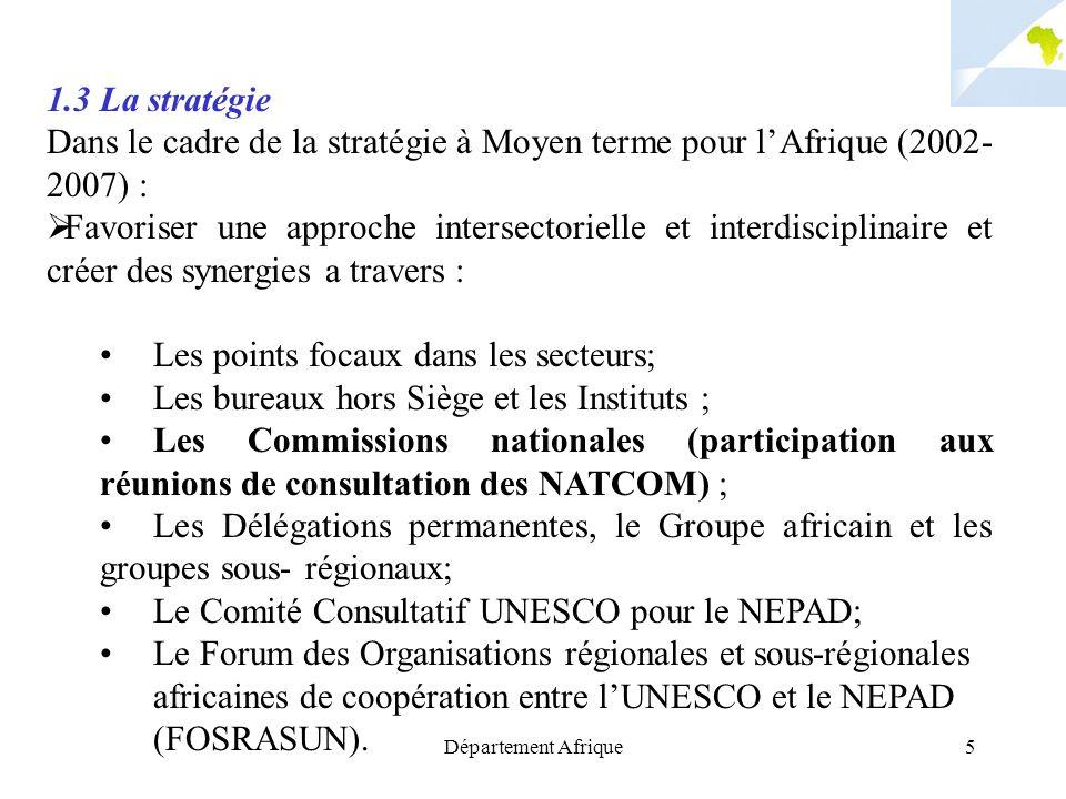 Département Afrique5 1.3 La stratégie Dans le cadre de la stratégie à Moyen terme pour lAfrique (2002- 2007) : Favoriser une approche intersectorielle