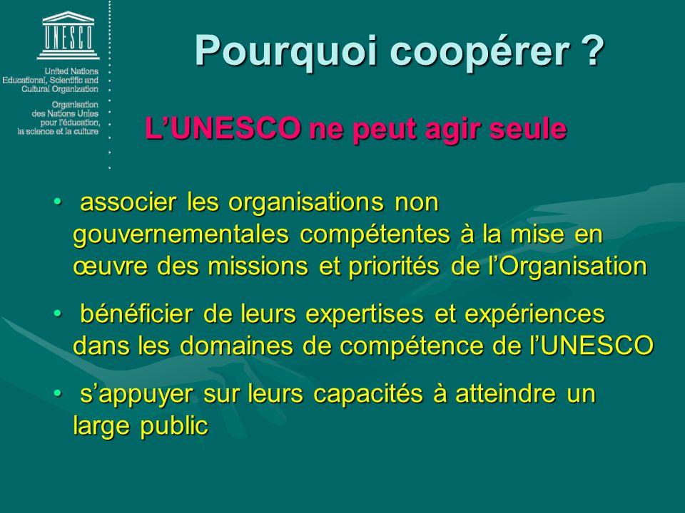 Pourquoi coopérer ? LUNESCO ne peut agir seule a associer les organisations non gouvernementales compétentes à la mise en œuvre des missions et priori