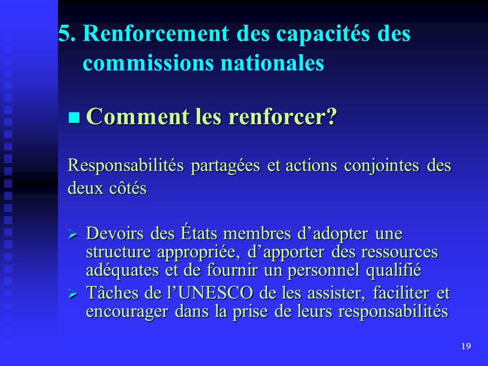 19 5. Renforcement des capacités des commissions nationales Comment les renforcer.