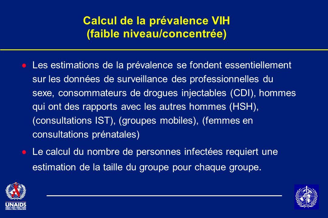 Calcul de la prévalence VIH (faible niveau/concentrée) l Les estimations de la prévalence se fondent essentiellement sur les données de surveillance d
