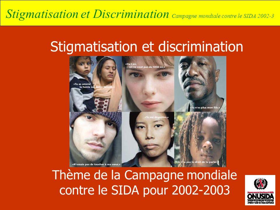 Stigmatisation et Discrimination Campagne mondiale contre le SIDA 2002-3 Stigmatisation et discrimination Thème de la Campagne mondiale contre le SIDA