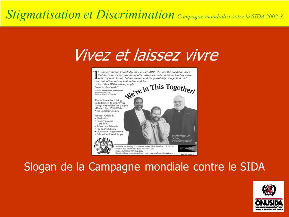 Stigmatisation et Discrimination Campagne mondiale contre le SIDA 2002-3 Vivez et laissez vivre Slogan de la Campagne mondiale contre le SIDA