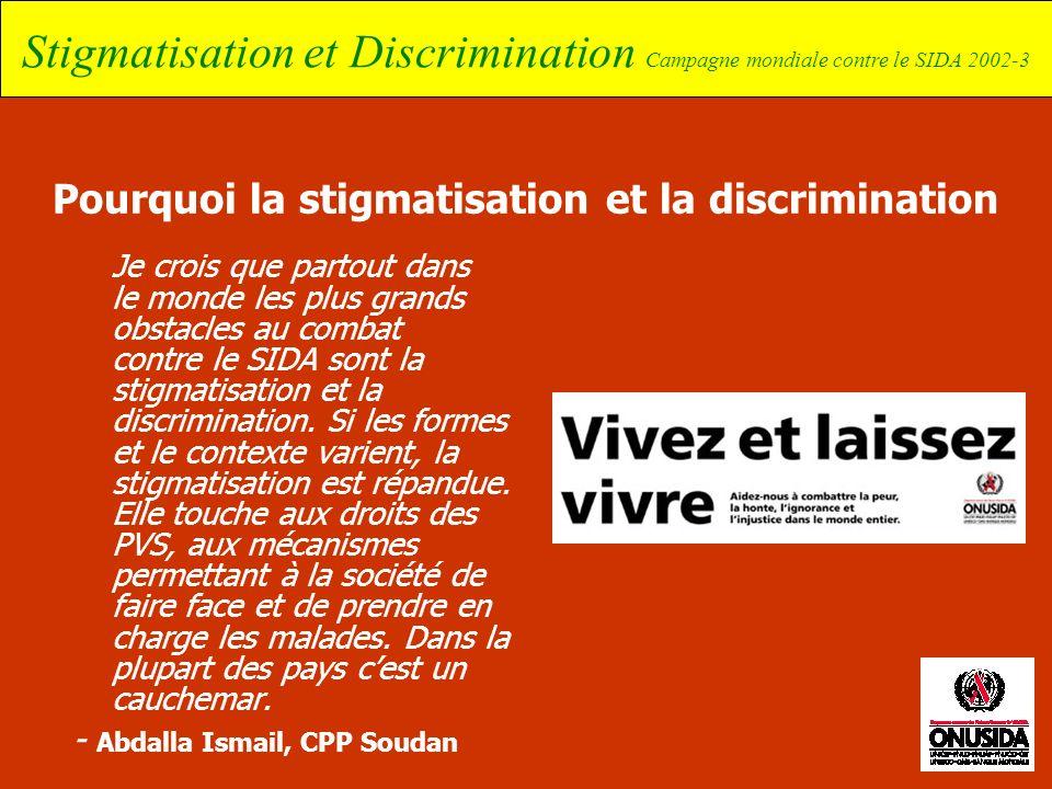 Stigmatisation et Discrimination Campagne mondiale contre le SIDA 2002-3 Pourquoi la stigmatisation et la discrimination Je crois que partout dans le
