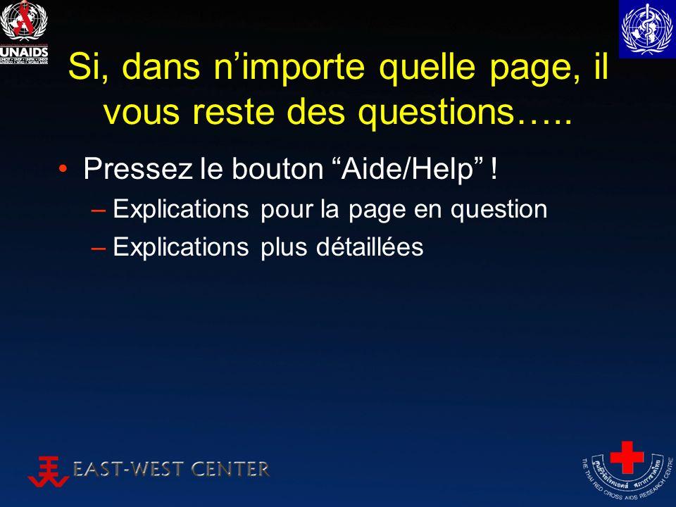 Si, dans nimporte quelle page, il vous reste des questions….. Pressez le bouton Aide/Help ! –Explications pour la page en question –Explications plus