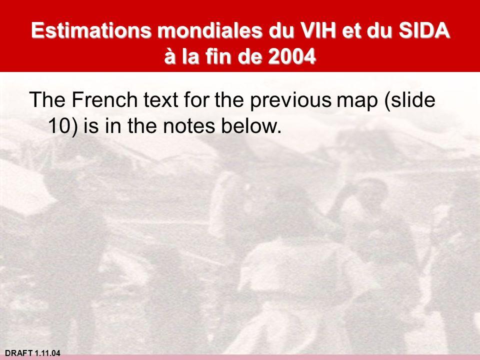 DRAFT 1.11.04 Estimations mondiales du VIH et du SIDA à la fin de 2004 The French text for the previous map (slide 10) is in the notes below.