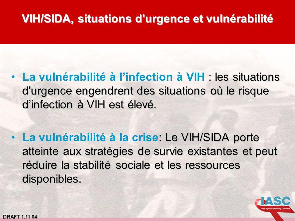 DRAFT 1.11.04 VIH/SIDA, situations d'urgence et vulnérabilité : les situations d'urgence engendrent des situations où le risque dinfection à VIH est é