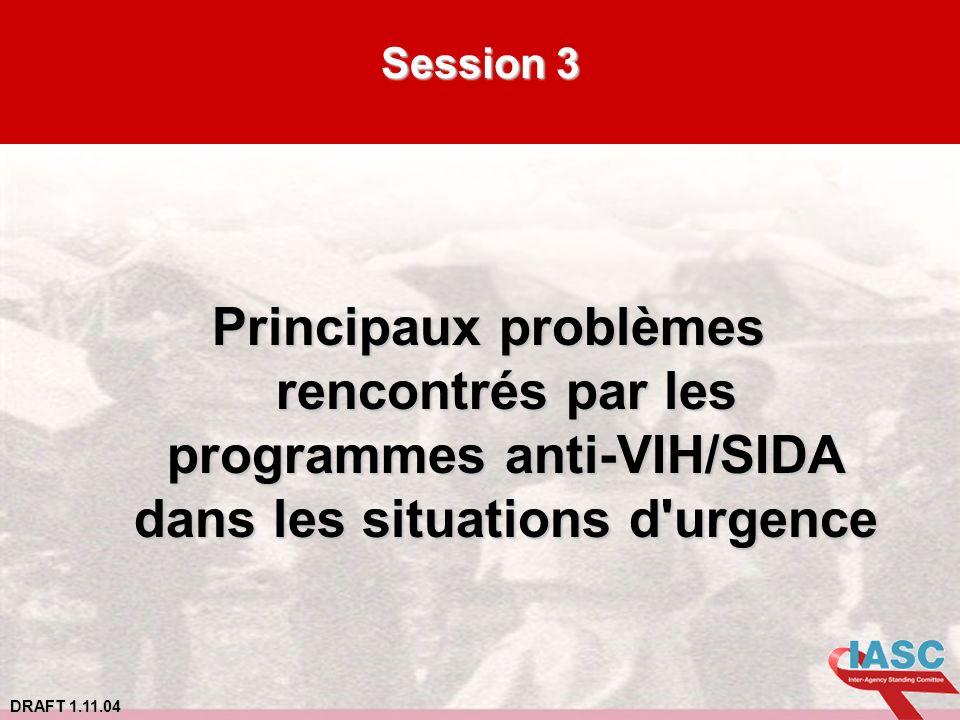 DRAFT 1.11.04 Session 3 Principaux problèmes rencontrés par les programmes anti-VIH/SIDA dans les situations d'urgence