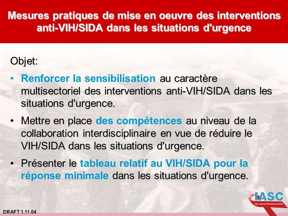 DRAFT 1.11.04 Mesures pratiques de mise en oeuvre des interventions anti-VIH/SIDA dans les situations d'urgence Objet: au caractère multisectoriel des
