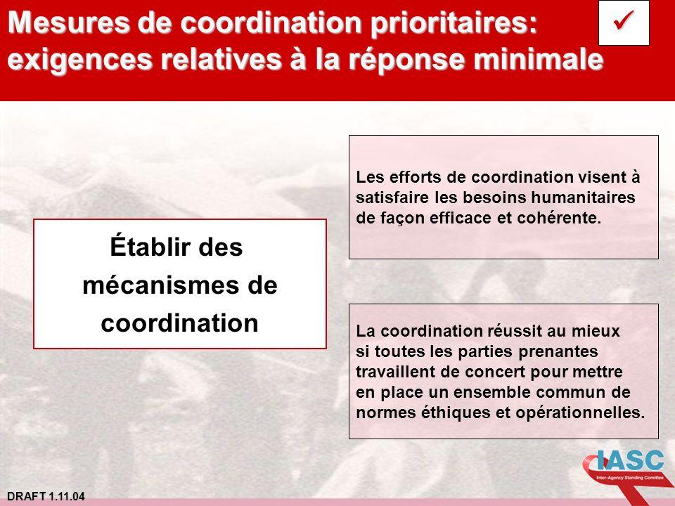 DRAFT 1.11.04 Mesures de coordination prioritaires: exigences relatives à la réponse minimale Les efforts de coordination visent à satisfaire les beso