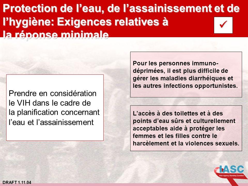 DRAFT 1.11.04 Protection de leau, de lassainissement et de lhygiène: Exigences relatives à la réponse minimale Prendre en considération le VIH dans le