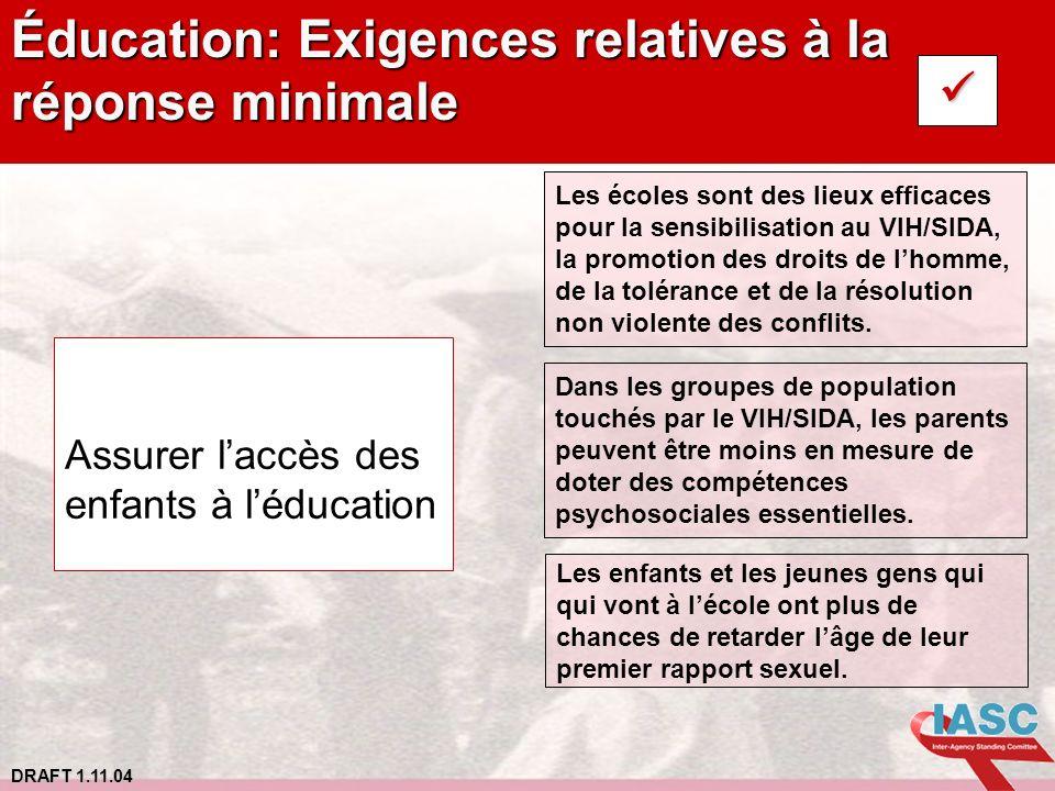 DRAFT 1.11.04 Éducation: Exigences relatives à la réponse minimale Assurer laccès des enfants à léducation Les écoles sont des lieux efficaces pour la