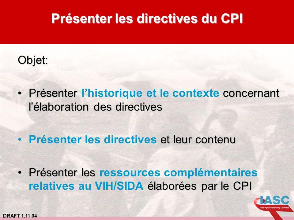 DRAFT 1.11.04 Présenter les directives du CPI Objet: Présenter concernant lélaboration des directivesPrésenter lhistorique et le contexte concernant l