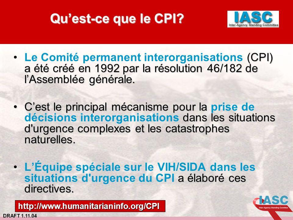 DRAFT 1.11.04 Quest-ce que le CPI? Quest-ce que le CPI? (CPI) a été créé en 1992 par la résolution 46/182 de lAssemblée générale.Le Comité permanent i